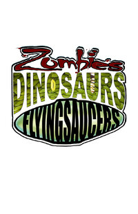 Zombies, Dinosaurs, Flying Saucers